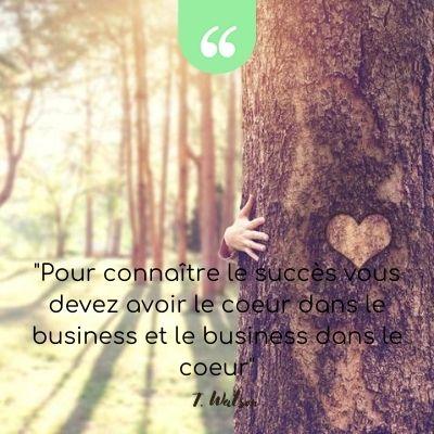 pour connaître le succès vous devez avoir le coeur dans le business et le business dans le coeur