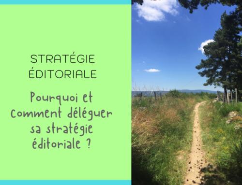 Déléguer sa stratégie digitale, l'éditorial pour booster son activité