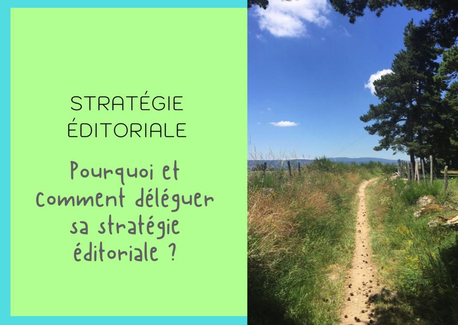 Déléguer sa stratégie éditoriale - Le blog épicé