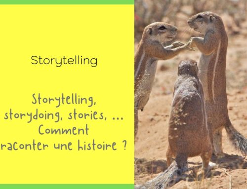 Storytelling, storydoing, stories, … Comment raconter une histoire ?