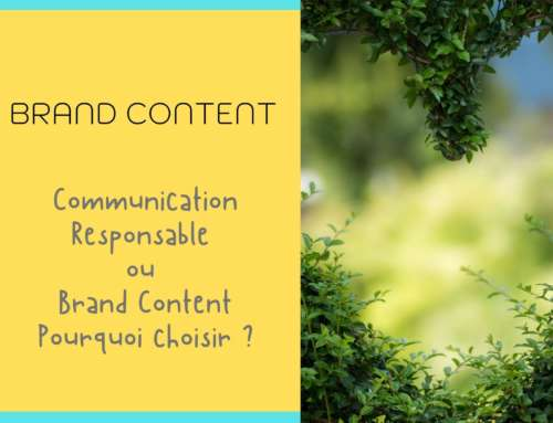 Communication responsable ou brand content pourquoi choisir ?