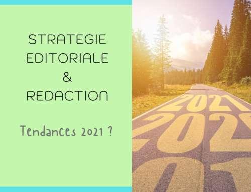 Rédaction Web et stratégie éditoriale tendances 2021