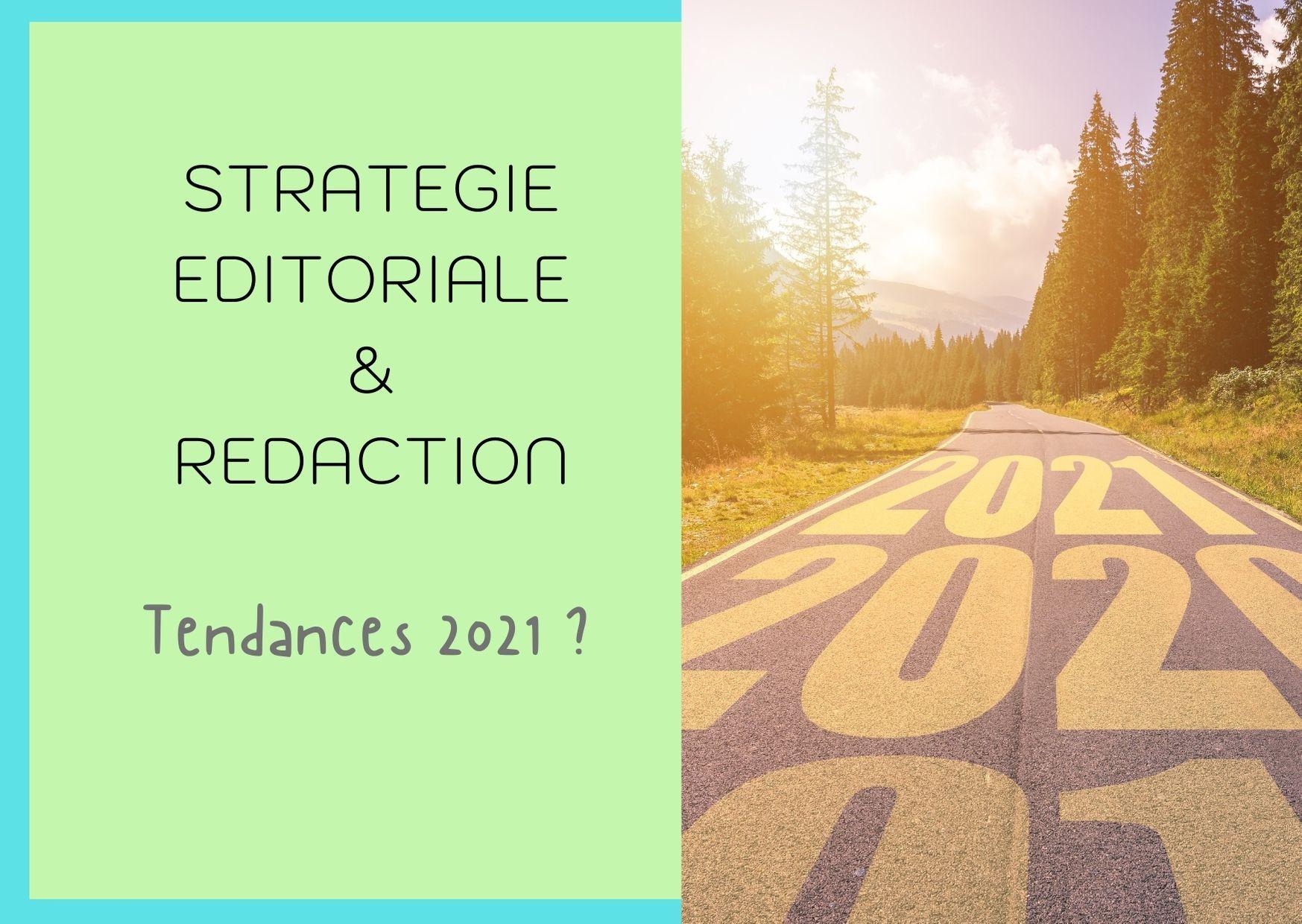 Rédaction et stratégie éditoriale les tendances 2021