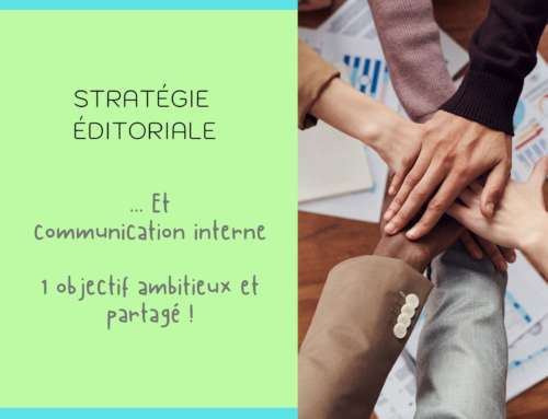 Stratégie éditoriale et communication interne, un objectif ambitieux et partagé !