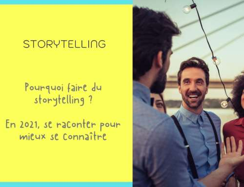 Pourquoi faire du storytelling, se raconter pour mieux se connaître