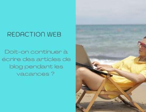 Doit-on continuer à écrire des articles de blog pendant les vacances ?