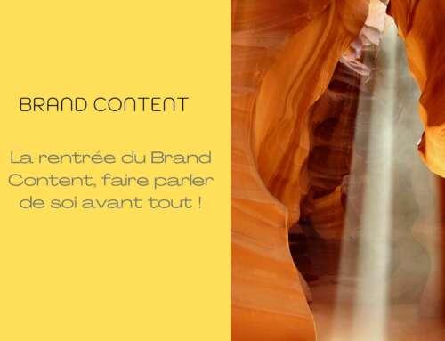 La rentrée du Brand Content, parler de sa marque avant tout !